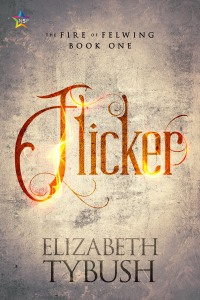 Flicker: The Fire of Felwing, Book One by Elizabeth Tybush